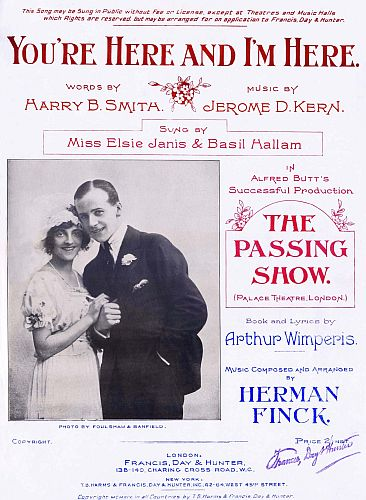 song sheet cover for 'You're Here and I'm Here' words by Harry B. Smith, music by Jerome D. Kern sung by Elsie Janis and Basil Hallam in Alfred Butt's production of the revue The Passing Show, Palace Theatre, London, 20 April 1914 (photo: Foulsham & Banfield, London, 1914; published by Francis, Day & Hunter, London, and T.B. Harms & Francis, Day & Hunter, New York, 1914) (Image and caption courtesy of footlightNotes.tumblr.com